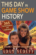 This Day in Game Show History- 365 Commemorations and Celebrations, Vol. 1