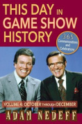 This Day in Game Show History- 365 Commemorations and Celebrations, Vol. 4