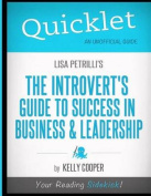 Quicklet-Lisa Petrilli's the Introvert's Guide to Success in Business & Leadship