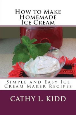 How to Make Homemade Ice Cream: Simple and Easy Ice Cream Maker Recipes