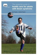 The Essential Guide to Health Care for Adults with Down Syndrome
