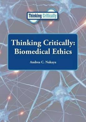 Thinking Critically: Biomedical Ethics (Thinking Critically)