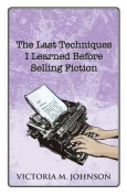 The Last Techniques I Learned Before Selling Fiction