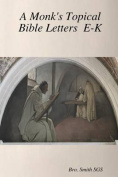 A Monk's Topical Bible E-K