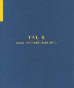 Tal R - Walk Towards Hare Hill