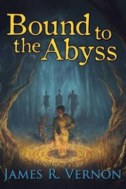 Bound to the Abyss: Book 1: Into the World