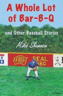 A Whole Lot of Bar-B-Q: And Other Baseball Stories