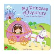 "My Princess Adventure (A ""Peep-through-the-page"" Board Book) [Board book]"