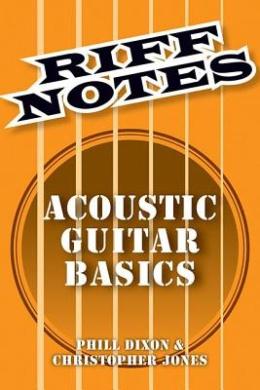 Dixon Phill & Jones Chris Riff Notes Acoustic Guitar Basics Gtr Book (Riff Notes Series)