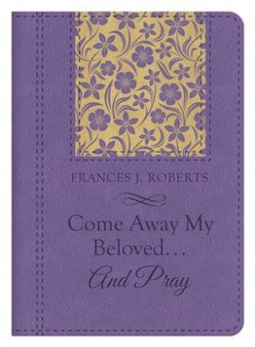 Come Away My Beloved...and Pray