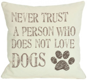 Bentin Pet Decor Never Trust a Person Who Does Not Love Dogs Pillow