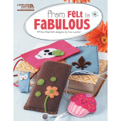 Leisure Arts-From Felt To Fabulous