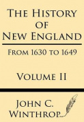 The History of New England from 1630 to 1649 Volume II