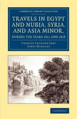 Travels in Egypt and Nubia, Syria, and Asia Minor, During the Years 1817 and 1818 (Cambridge Library Collection - Egyptology)
