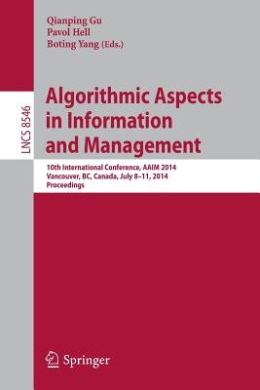Algorithmic Aspects in Information and Management: 10th International Conference, AAIM 2014, Vancouver, BC, Canada, July 8-11, 2014, Proceedings (Lecture Notes in Computer Science)