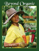 Beyond Organic . . . Growing for Maximum Nutrition