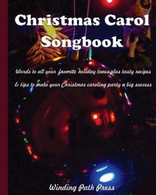Christmas Carol Songbook: Words to All Your Favorite Holiday Tunes Plus Tasty Recipes & Tips to Make Your Christmas Caroling Party a Big Success