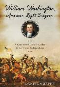 William Washington, American Dragoon