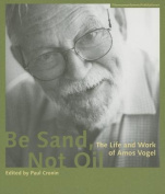 Be Sand, Not Oil - The Life and Work of Amos Vogel