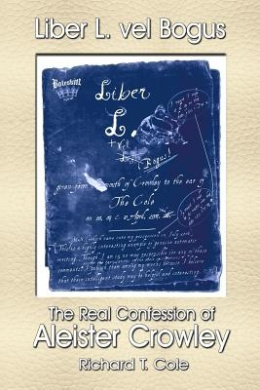 Liber L. Vel Bogus - the Real Confession of Aleister Crowley: The Governing Dynamics of Thelema Parts One & Two