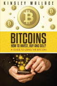 Bitcoins: How to Invest, Buy and Sell