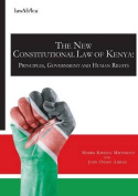 The New Constitution of Kenya. Principles, Government and Human Rights
