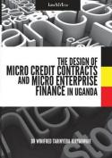 The Design of Micro Credit Contracts and Micro Enterprise Finance in Uganda
