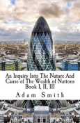 An Inquiry Into the Nature and Cause of the Wealth of Nations