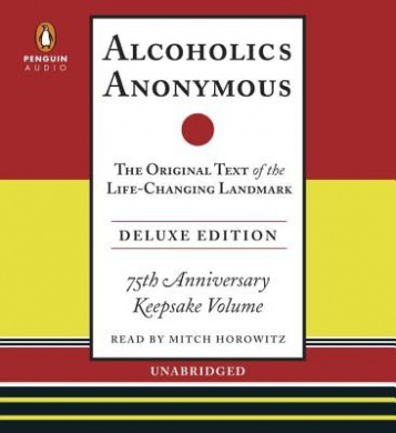 Alcoholics Anonymous: The Original Text of the Life-Changing Landmark