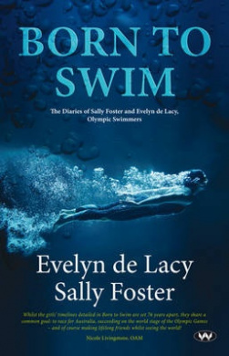 Born to Swim: The Diaries of Sally Foster and Evelyn de Lacy, Olympic Swimmers