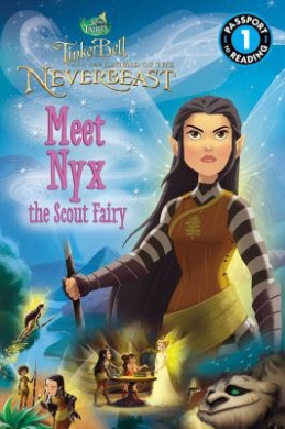 Disney Fairies: Tinker Bell and the Legend of the Neverbeast: Meet Nyx the Scout Fairy (Passport to Reading Level 1)
