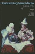 Performing New Media, 1890-1915 (Early Cinema in Review