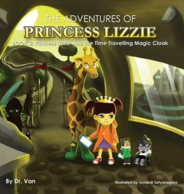 Princess Lizzie and the Time-Travelling Magic Cloak: Book 3