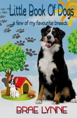 Little Book of Dogs: ... a Few of My Favourite Breeds