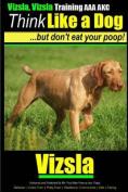 Vizsla, Vizsla Training AAA Akc - Think Like a Dog - But Don't Eat Your Poop!