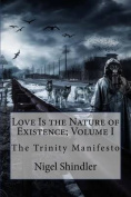 Love Is the Nature of Existence; Volume I