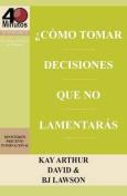 Como Tomar Decisiones Que No Lamentaras? / How to Make Choices You Won't Regret  [Spanish]