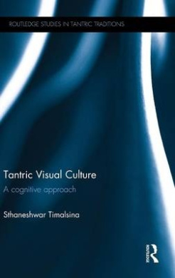 Tantric Visual Culture: A Cognitive Approach (Routledge Studies in Tantric Traditions)