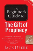 The Beginner's Guide to the Gift of Prophecy (Beginner's Guide To...