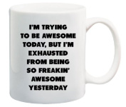 I'm trying to be awesome today, but I'm exhausted from being so freakin' awesome yesterday - Coffee Mug © By Heaven Creations 330ml -Funny Inspirational and sarcasm