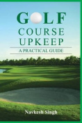 Golf Course Upkeep - A Practical Guide [Large Print]