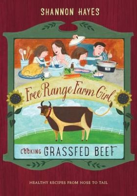 Cooking Grassfed Beef: Healthy Recipes from Nose to Tail