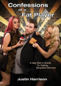 Confessions of a Fat Player