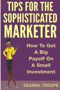 Tips for the Sophisticated Marketer