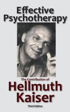 Effective Psychotherapy: The Contribution of Hellmuth Kaiser