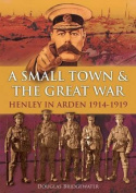 A Small Town & the Great War Henley in Arden 1914-1919