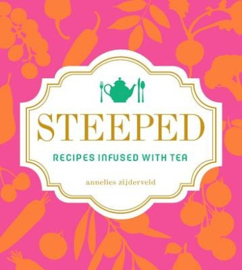 Steeped: Recipes Infused with Tea