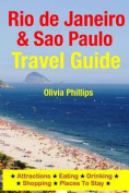 Rio de Janeiro & Sao Paulo Travel Guide  : Attractions, Eating, Drinking, Shopping & Places to Stay