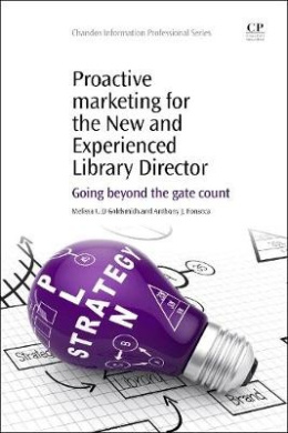 Proactive Marketing for the New and Experienced Library Director: Going Beyond the Gate Count
