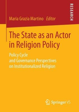 The State as an Actor in Religion Policy: Policy Cycle and Governance Perspectives on Institutionalized Religion